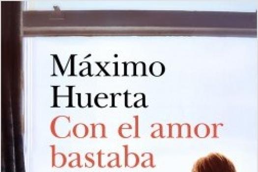 Máximo Huerta- Con el amor bastaba
