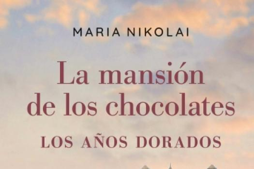 MARÍA NIKOLAI - La mansión de los chocolates. Los años dorados